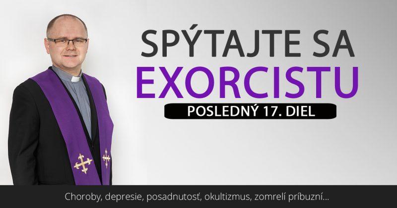 Spýtajte sa exorcistu XVII.